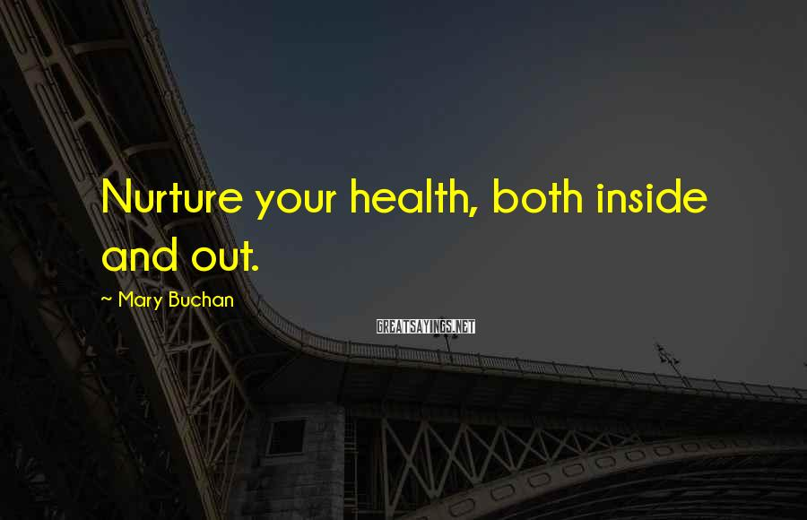 Mary Buchan Sayings: Nurture your health, both inside and out.