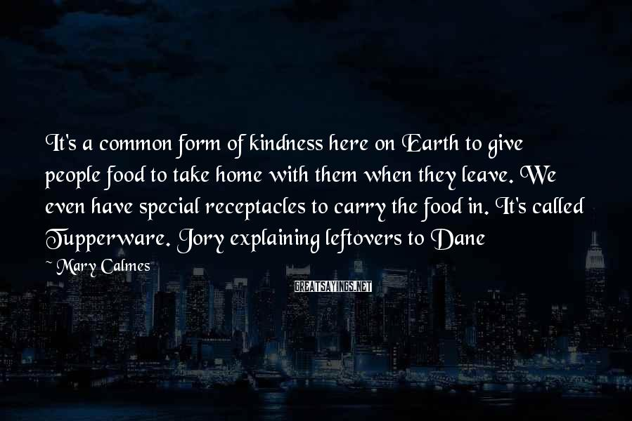 Mary Calmes Sayings: It's a common form of kindness here on Earth to give people food to take