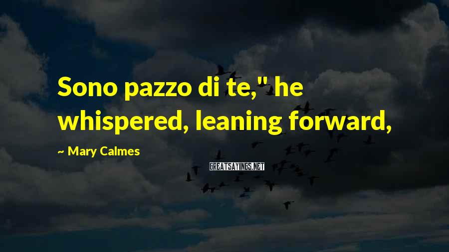 "Mary Calmes Sayings: Sono pazzo di te,"" he whispered, leaning forward,"