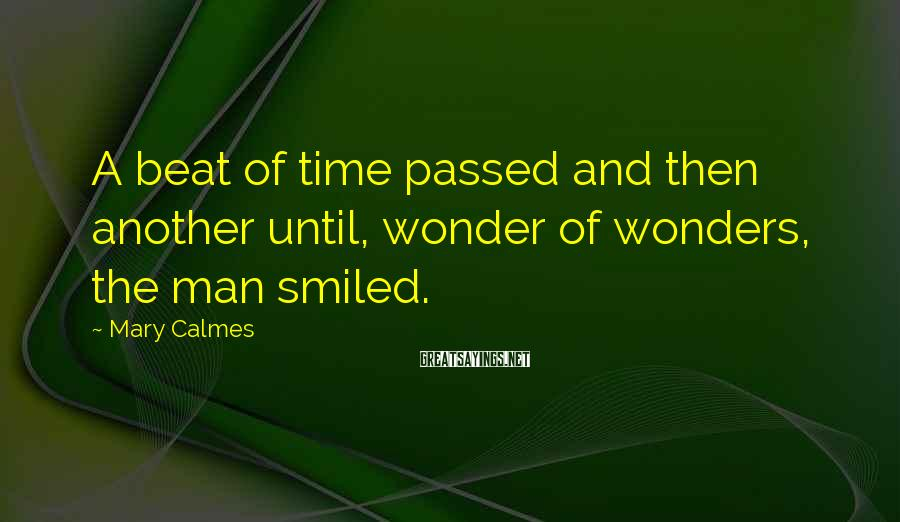 Mary Calmes Sayings: A beat of time passed and then another until, wonder of wonders, the man smiled.