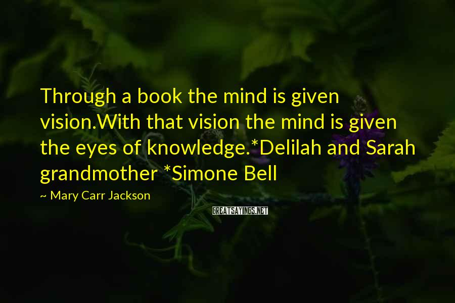 Mary Carr Jackson Sayings: Through a book the mind is given vision.With that vision the mind is given the
