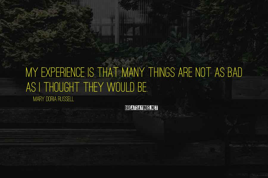Mary Doria Russell Sayings: My experience is that many things are not as bad as I thought they would