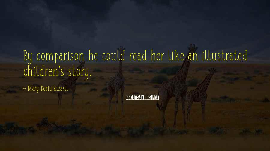 Mary Doria Russell Sayings: By comparison he could read her like an illustrated children's story.