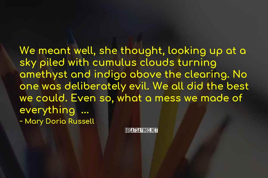Mary Doria Russell Sayings: We meant well, she thought, looking up at a sky piled with cumulus clouds turning