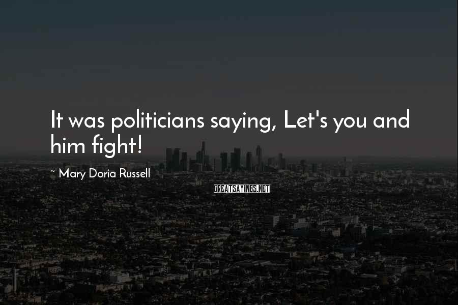 Mary Doria Russell Sayings: It was politicians saying, Let's you and him fight!