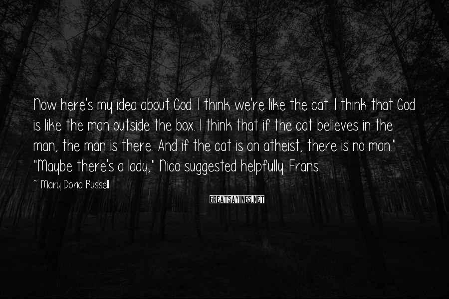 Mary Doria Russell Sayings: Now here's my idea about God. I think we're like the cat. I think that