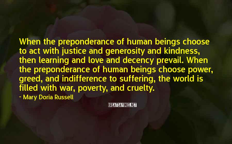 Mary Doria Russell Sayings: When the preponderance of human beings choose to act with justice and generosity and kindness,