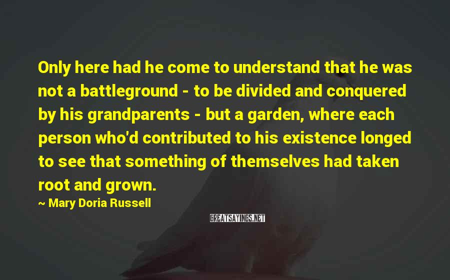 Mary Doria Russell Sayings: Only here had he come to understand that he was not a battleground - to