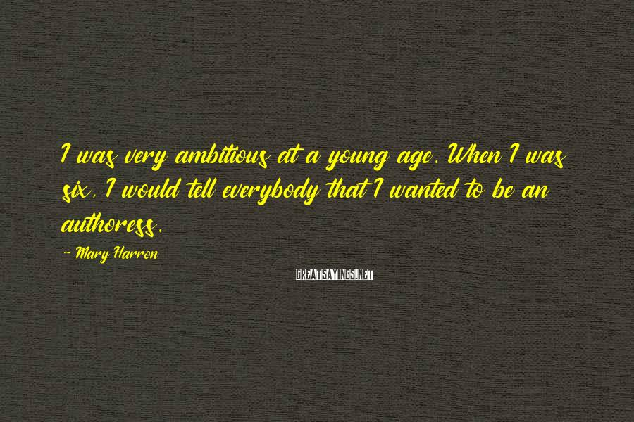 Mary Harron Sayings: I was very ambitious at a young age. When I was six, I would tell