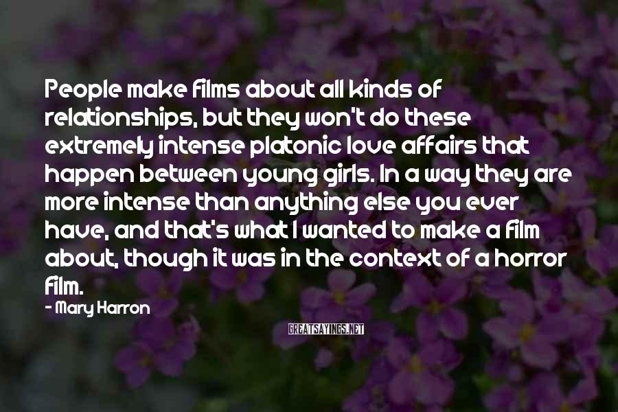 Mary Harron Sayings: People make films about all kinds of relationships, but they won't do these extremely intense