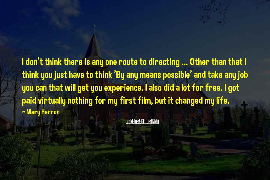 Mary Harron Sayings: I don't think there is any one route to directing ... Other than that I