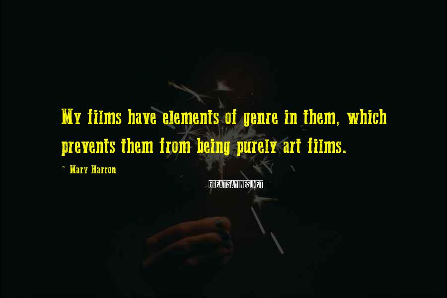Mary Harron Sayings: My films have elements of genre in them, which prevents them from being purely art