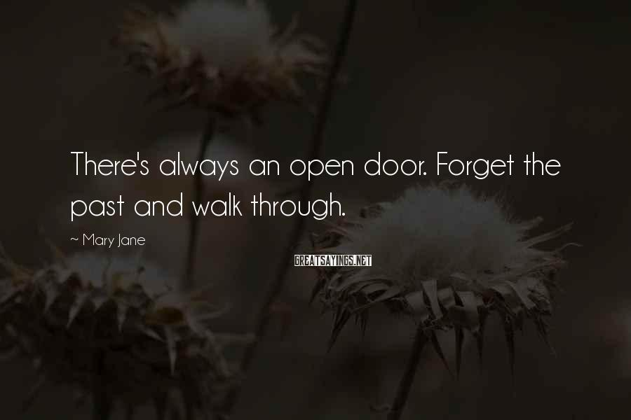 Mary Jane Sayings: There's always an open door. Forget the past and walk through.