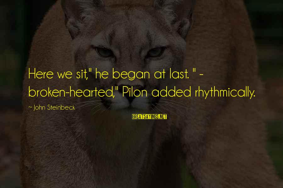 "Mary Kay Ash Inspirational Sayings By John Steinbeck: Here we sit,"" he began at last. "" - broken-hearted,"" Pilon added rhythmically."