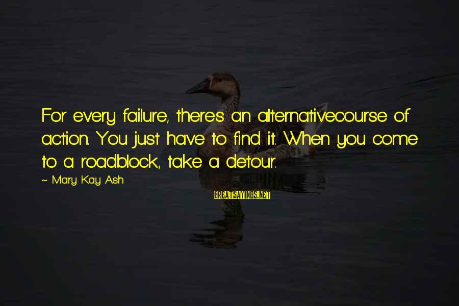 Mary Kay Ash Inspirational Sayings By Mary Kay Ash: For every failure, there's an alternativecourse of action. You just have to find it. When