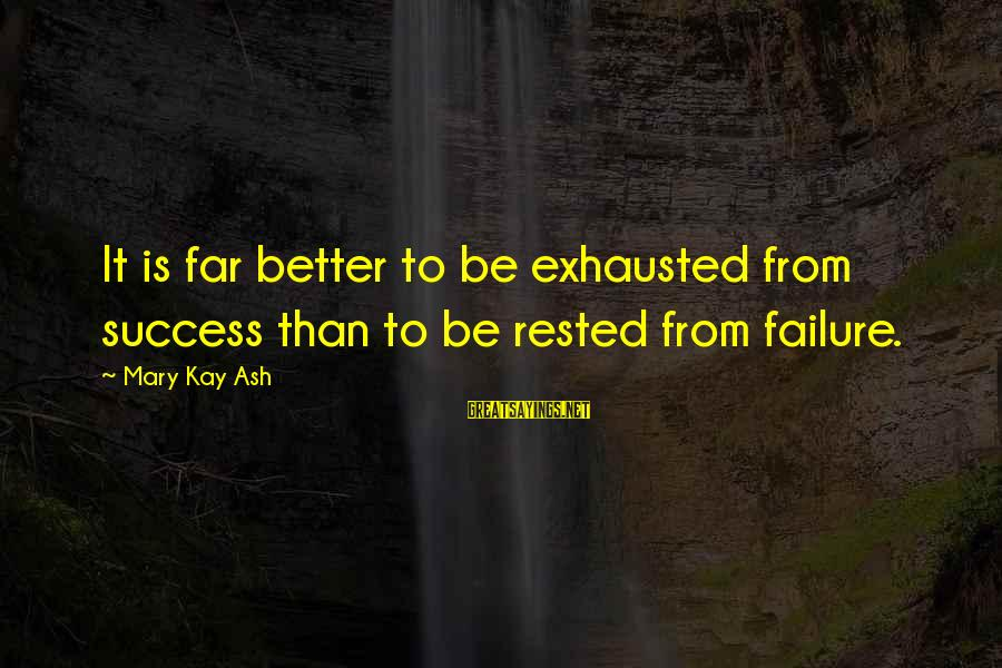 Mary Kay Ash Inspirational Sayings By Mary Kay Ash: It is far better to be exhausted from success than to be rested from failure.