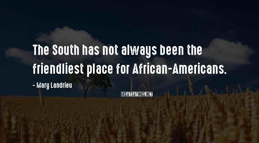 Mary Landrieu Sayings: The South has not always been the friendliest place for African-Americans.
