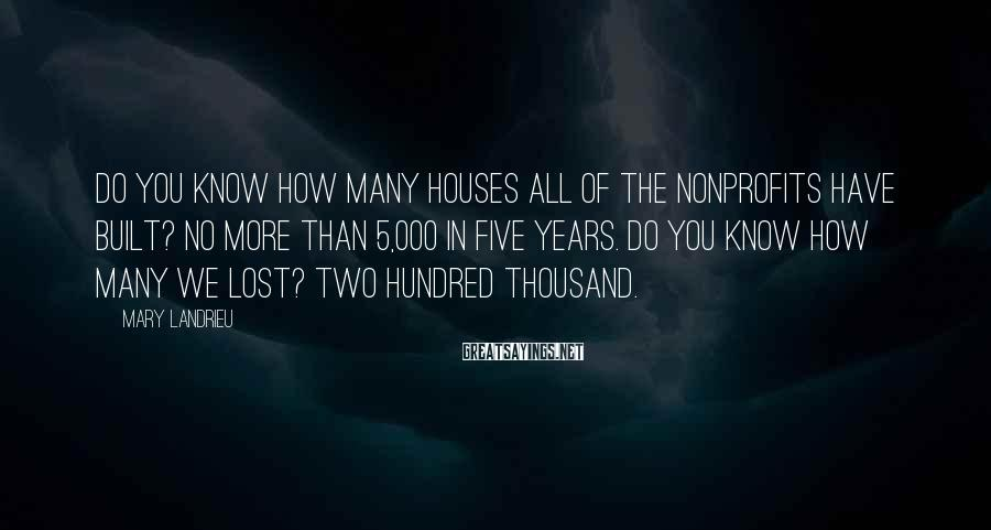 Mary Landrieu Sayings: Do you know how many houses all of the nonprofits have built? No more than