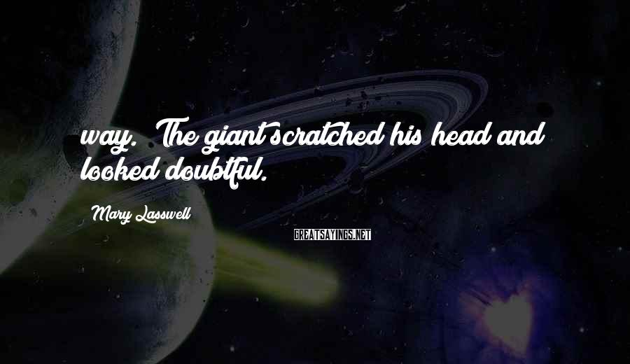 "Mary Lasswell Sayings: way."" The giant scratched his head and looked doubtful."