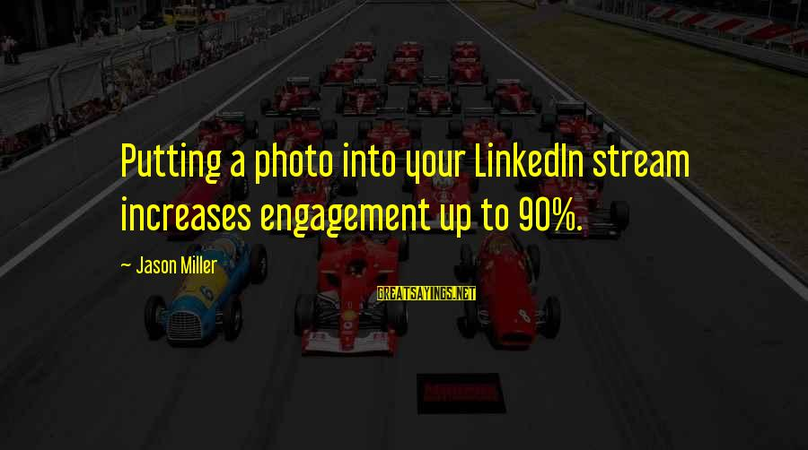 Mary Ludwig Hays Sayings By Jason Miller: Putting a photo into your LinkedIn stream increases engagement up to 90%.