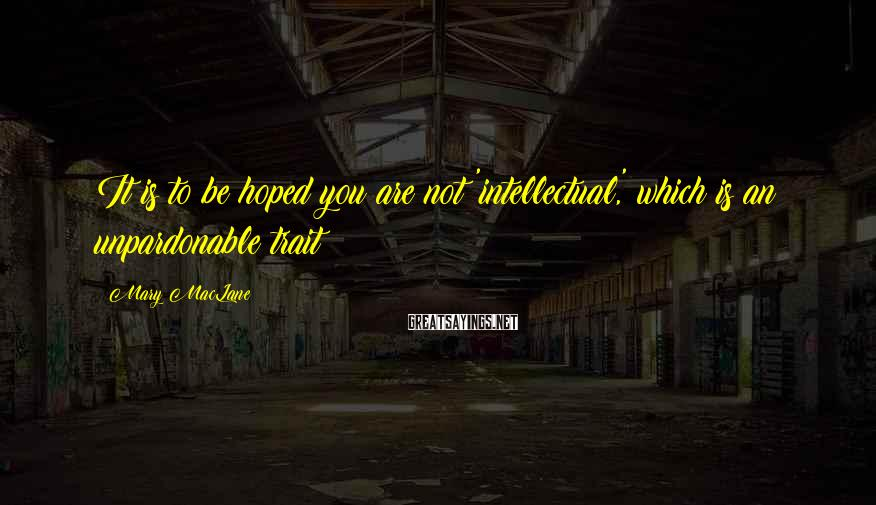 Mary MacLane Sayings: It is to be hoped you are not 'intellectual,' which is an unpardonable trait