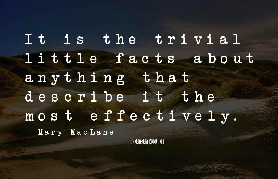 Mary MacLane Sayings: It is the trivial little facts about anything that describe it the most effectively.