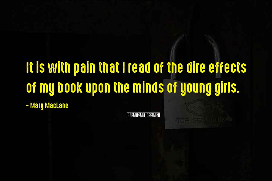 Mary MacLane Sayings: It is with pain that I read of the dire effects of my book upon