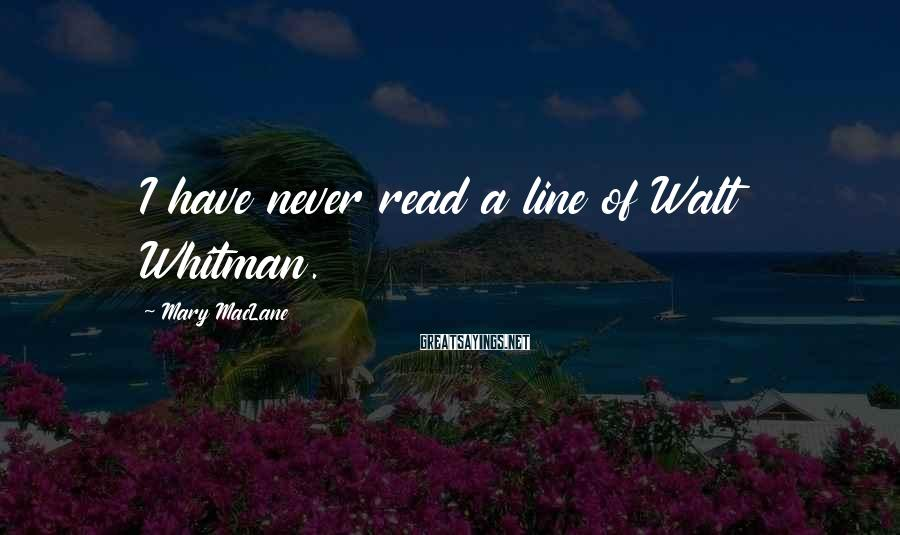 Mary MacLane Sayings: I have never read a line of Walt Whitman.