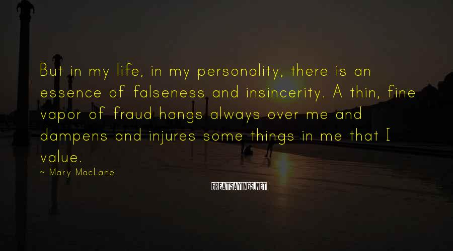Mary MacLane Sayings: But in my life, in my personality, there is an essence of falseness and insincerity.