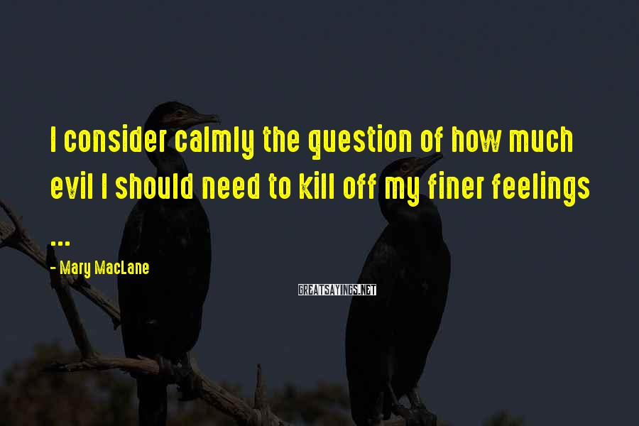 Mary MacLane Sayings: I consider calmly the question of how much evil I should need to kill off