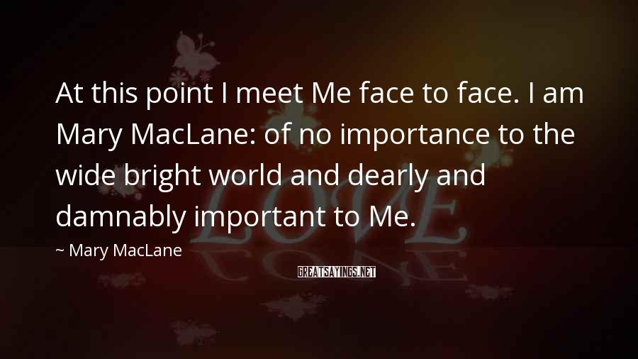 Mary MacLane Sayings: At this point I meet Me face to face. I am Mary MacLane: of no