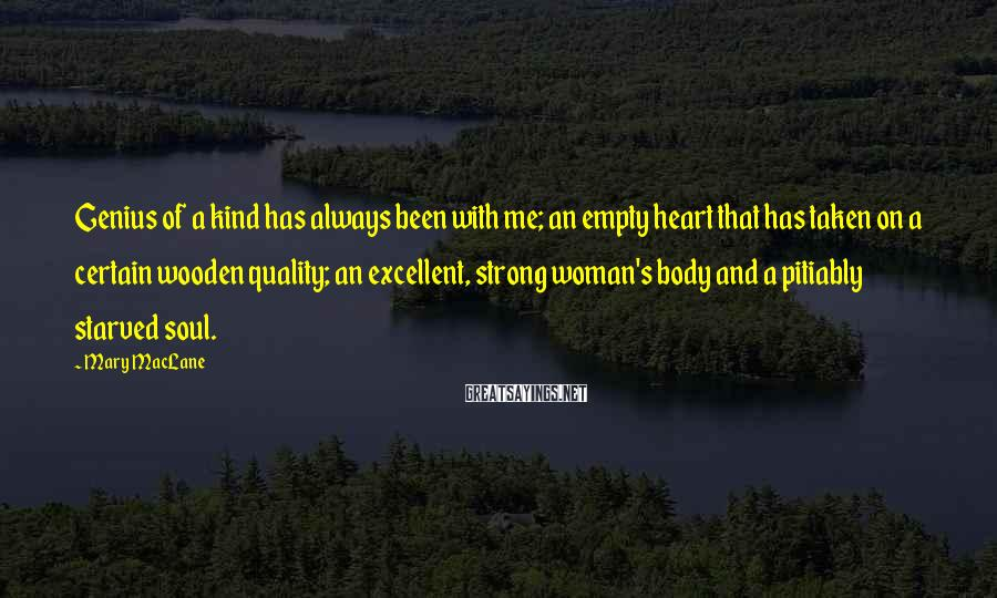 Mary MacLane Sayings: Genius of a kind has always been with me; an empty heart that has taken