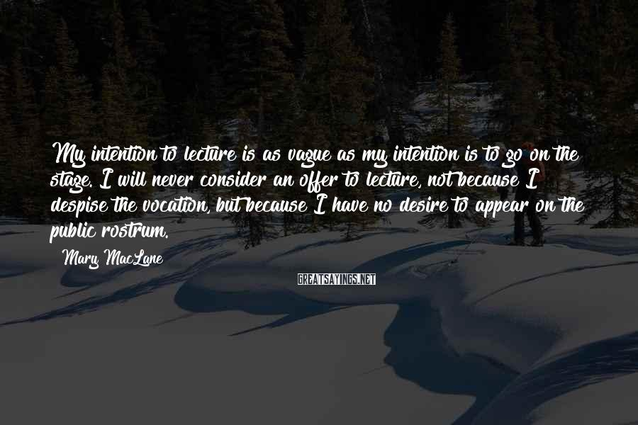 Mary MacLane Sayings: My intention to lecture is as vague as my intention is to go on the