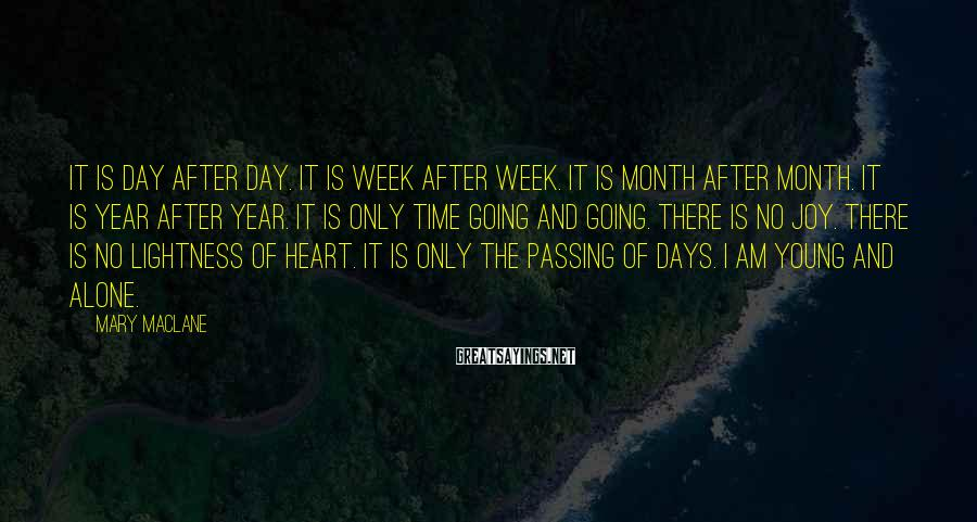 Mary MacLane Sayings: It is day after day. It is week after week. It is month after month.