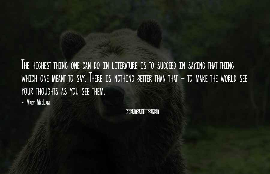 Mary MacLane Sayings: The highest thing one can do in literature is to succeed in saying that thing
