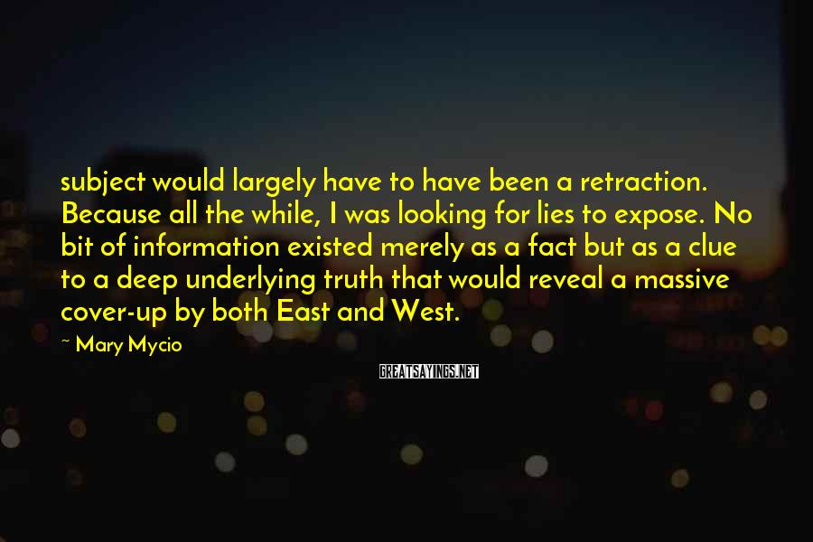 Mary Mycio Sayings: subject would largely have to have been a retraction. Because all the while, I was