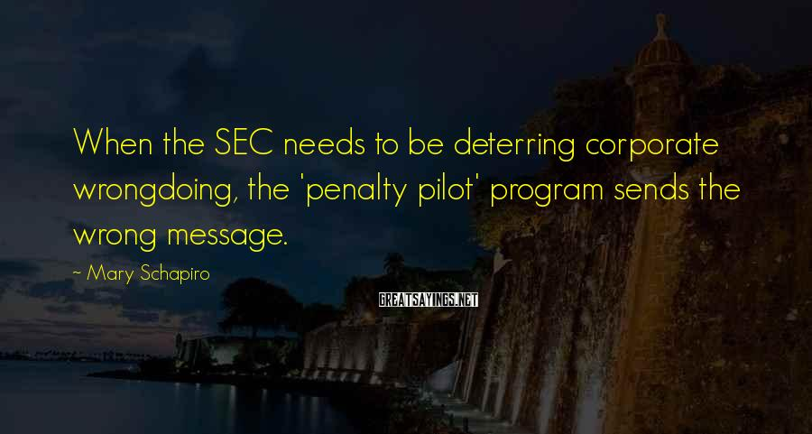 Mary Schapiro Sayings: When the SEC needs to be deterring corporate wrongdoing, the 'penalty pilot' program sends the