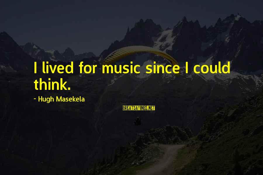 Masekela Sayings By Hugh Masekela: I lived for music since I could think.