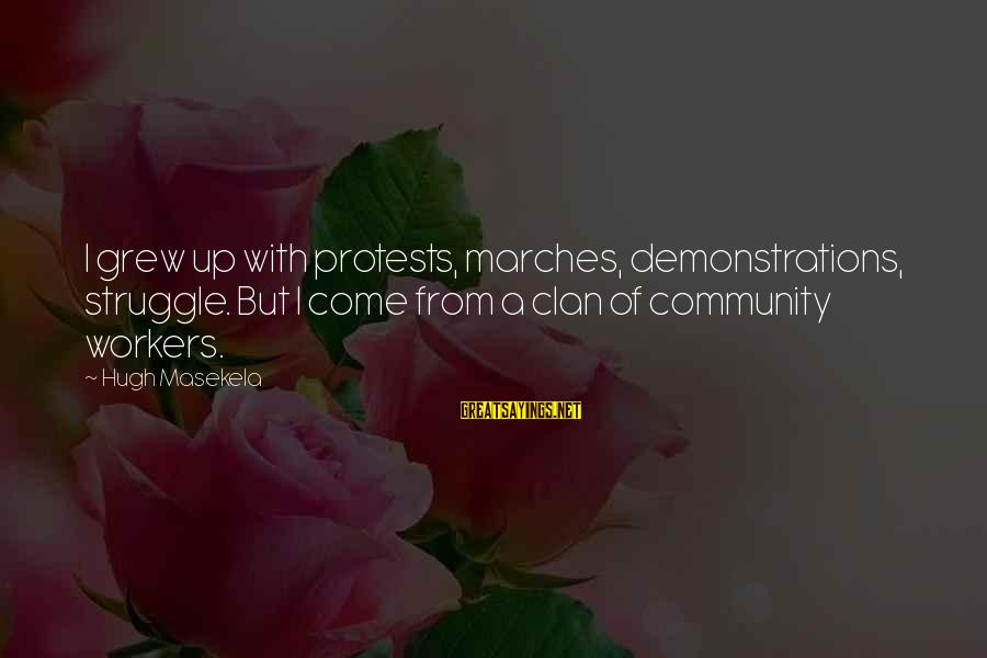 Masekela Sayings By Hugh Masekela: I grew up with protests, marches, demonstrations, struggle. But I come from a clan of