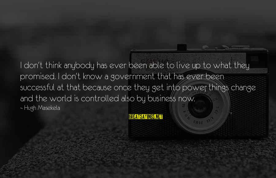 Masekela Sayings By Hugh Masekela: I don't think anybody has ever been able to live up to what they promised.