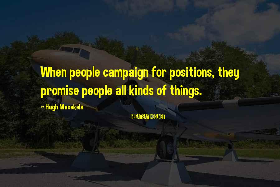 Masekela Sayings By Hugh Masekela: When people campaign for positions, they promise people all kinds of things.