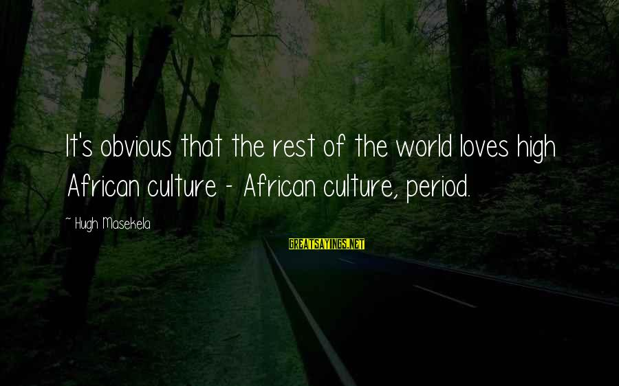 Masekela Sayings By Hugh Masekela: It's obvious that the rest of the world loves high African culture - African culture,