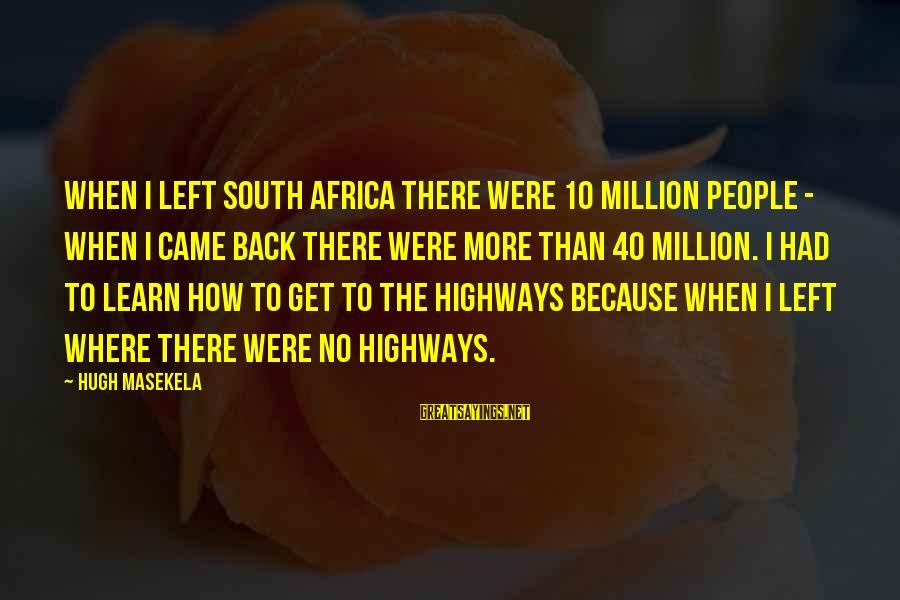Masekela Sayings By Hugh Masekela: When I left South Africa there were 10 million people - when I came back