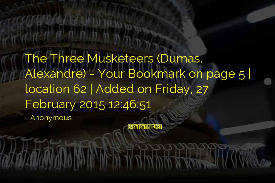 Mash In Love And War Sayings By Anonymous: The Three Musketeers (Dumas, Alexandre) - Your Bookmark on page 5 | location 62 |
