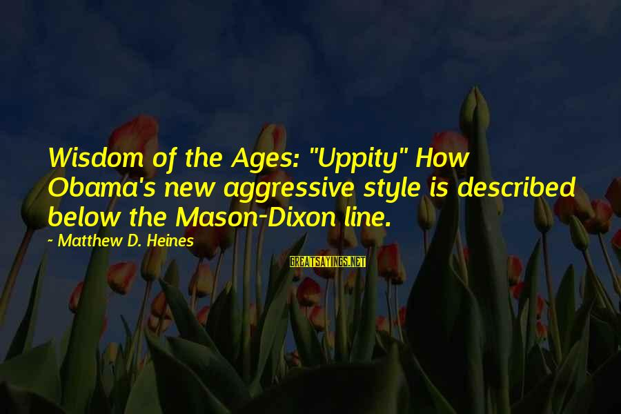 """Mason And Dixon Sayings By Matthew D. Heines: Wisdom of the Ages: """"Uppity"""" How Obama's new aggressive style is described below the Mason-Dixon"""