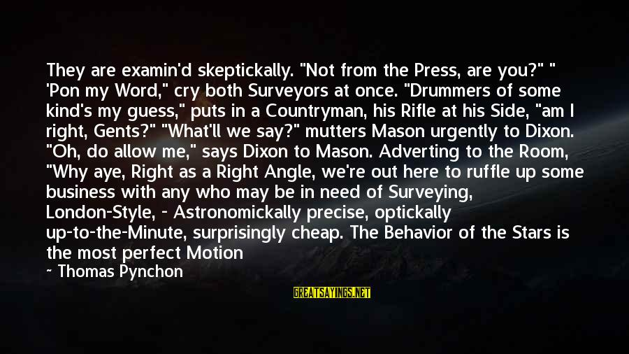 """Mason And Dixon Sayings By Thomas Pynchon: They are examin'd skeptickally. """"Not from the Press, are you?"""" """" 'Pon my Word,"""" cry"""