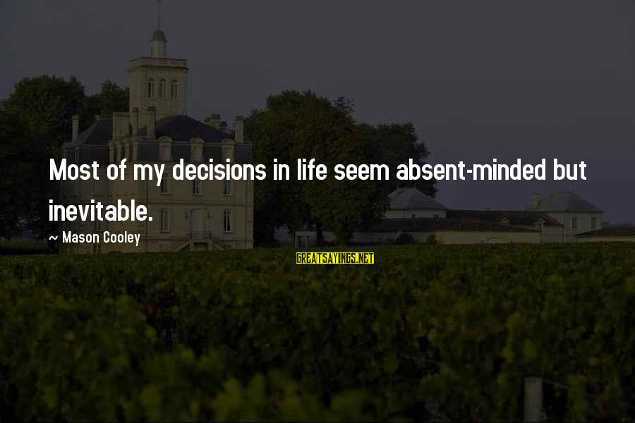 Mason Cooley Sayings By Mason Cooley: Most of my decisions in life seem absent-minded but inevitable.