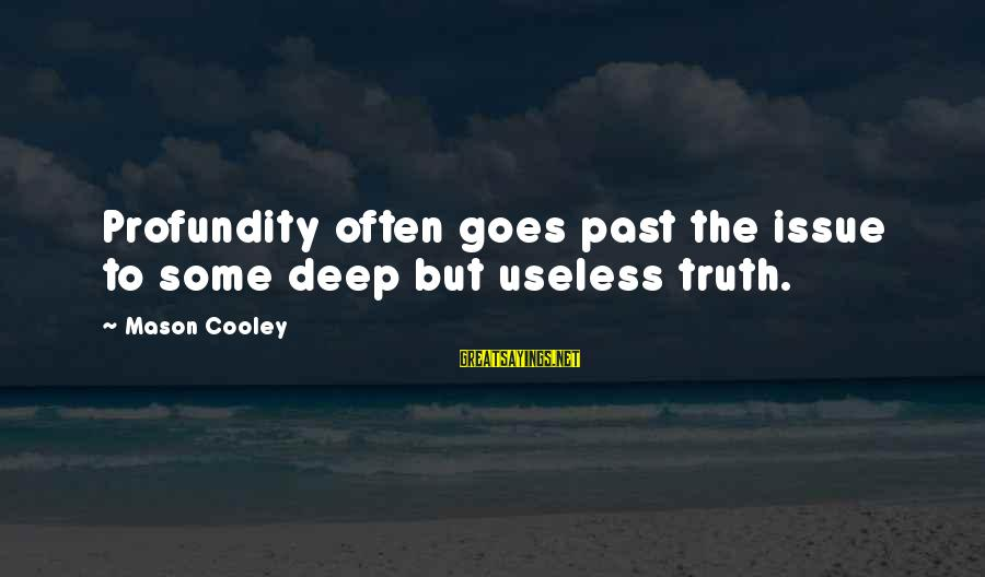 Mason Cooley Sayings By Mason Cooley: Profundity often goes past the issue to some deep but useless truth.