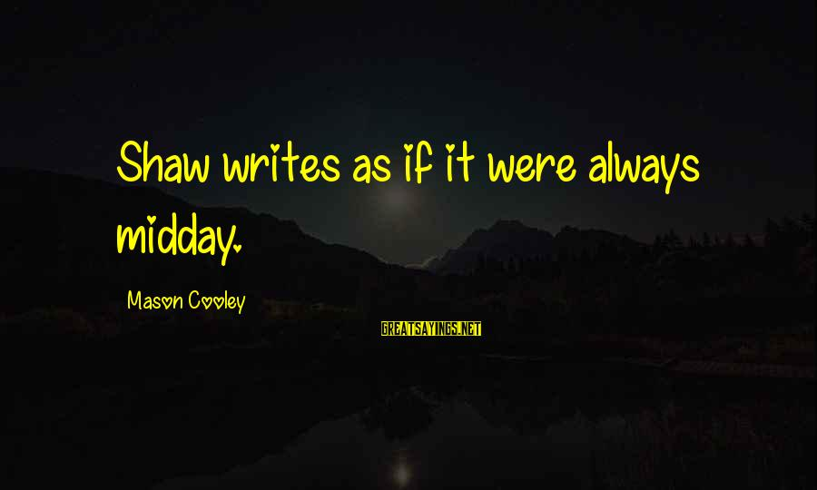Mason Cooley Sayings By Mason Cooley: Shaw writes as if it were always midday.