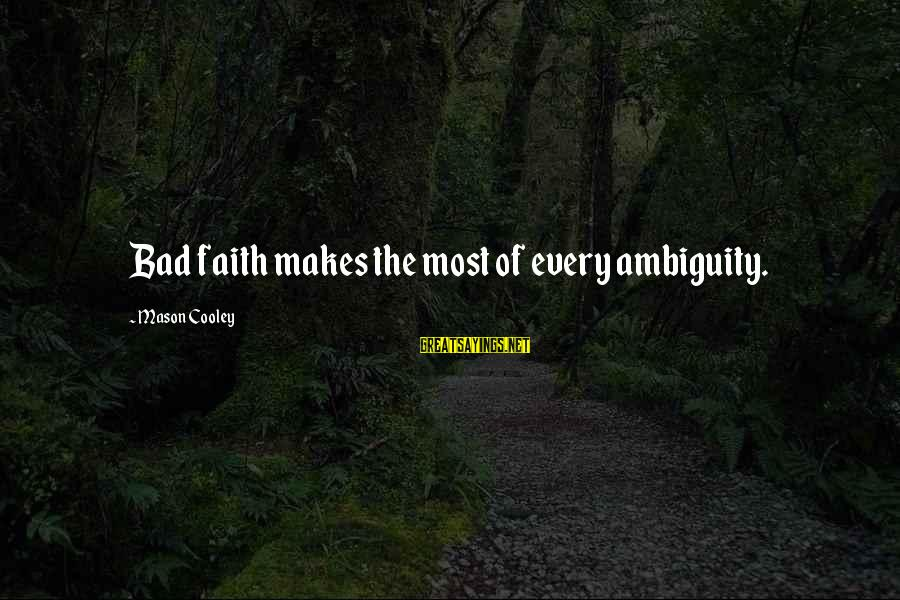Mason Cooley Sayings By Mason Cooley: Bad faith makes the most of every ambiguity.